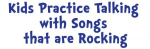 Kids Practice Talking with Songs that are Rocking